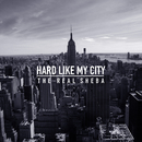 Hard Like My City/The Real Sheba