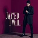 I Will.../JAY'ED