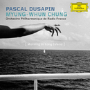 Pascal Dusapin - Morning in Long Island/Myung Whun Chung, Orchestre Philharmonique de Radio France