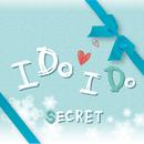 I Do I Do/Secret