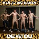 Klä Av Dig Naken/De Vet Du
