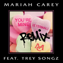 You're Mine (Eternal) (Remix) (feat. Trey Songz)/Mariah Carey