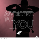 Addicted To You (Remixes)/Avicii