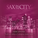 Sax In The City 2: Smooth Jazz Renditions Of Contemporary Romantic Classics/Sam Levine