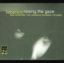 Lieberson: Raising The Gaze/Rosemary Hardy, Asko Ensemble, London Sinfonietta, The Cleveland Orchestra, Oliver Knussen