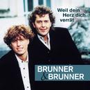 Weil dein Herz dich verrät/Brunner & Brunner