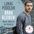 Lukas Podolski: Dranbleiben! Warum Talent nur der Anfang ist/Oliver Rohrbeck