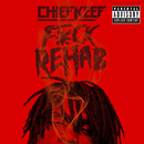 F*ck Rehab (feat. Big Glo)/Chief Keef