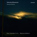 Valentin Silvestrov: Sacred Works/Kiev Chamber Choir, Mykola Hobdych