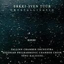 Tüür: Crystallisatio/Estonian Philharmonic Chamber Choir, Tallin Chamber Orchestra, Tõnu Kaljuste