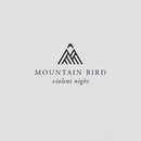 Violent Night/Mountain Bird
