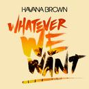 ホワットエヴァー・ウィー・ウォント feat.リチャード・ヴィジョン/Havana Brown