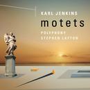 Karl Jenkins: Motets/Polyphony, Stephen Layton