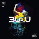 How You Love Me (feat. Bright Lights)/3LAU