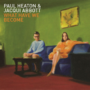 What Have We Become/Paul Heaton, Jacqui Abbott