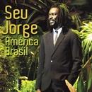 América Brasil (Ao Vivo)/Seu Jorge
