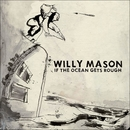 If The Ocean Gets Rough/Willy Mason
