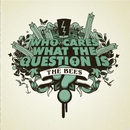 Who Cares What The Question Is?/The Bees