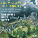 From Spain To Eternity - The Sacred Polyphony Of El Greco's Toledo/Ensemble Plus Ultra