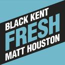 Fresh/Black Kent, Matt Houston
