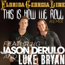 This Is How We Roll (Remix) (feat. Jason Derulo, Luke Bryan)/Florida Georgia Line