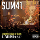 Live At The House Of Blues: Cleveland 9.15.07/SUM 41