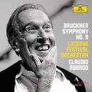 Bruckner: Symphony No. 9 In D Minor (Live)/Lucerne Festival Orchestra, Claudio Abbado