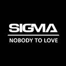 Nobody To Love/Sigma