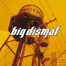 Believe/Big Dismal