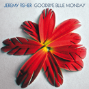 Goodbye Blue Monday/Jeremy Fisher