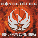 Tomorrow Come Today/BoySetsFire