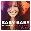 Baby Baby (Remixes) (feat. Dave Audé)/Amy Grant