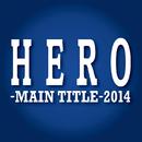 「HERO」-MAIN TITLE-2014/Takayuki Hattori