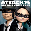 ATTACK25/DREAMS COME TRUE