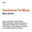 Touchstone For Manu/Manu Katché