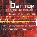 Bartók: Concerto for Orchestra; Miraculous Mandarin/Royal Concertgebouw Orchestra, Riccardo Chailly