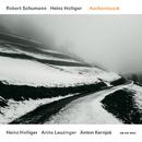 Robert Schumann / Heinz Holliger: Aschenmusik/Heinz Holliger, Anita Leuzinger, Anton Kernjak
