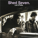 Let It Ride (Re-Presents)/Shed Seven