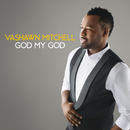 God My God (Live)/VaShawn Mitchell