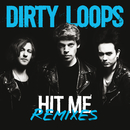Hit Me Remixes/Dirty Loops