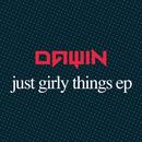 Just Girly Things/Dawin