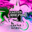 Bad Heart (CANVAS Remix)/Caotico