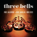Three Bells/Jerry Douglas, Mike Auldridge, Rob Ickes