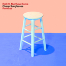 Cheap Sunglasses (Remixes) (feat. Matthew Koma)/RAC
