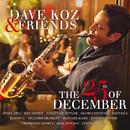 Dave Koz & Friends: The 25th Of December/Dave Koz