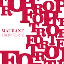 Trop Forte/Maurane