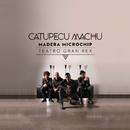 Madera Microchip (Live From Teatro Gran Rex)/Catupecu Machu
