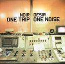 One Trip One Noise/Noir Désir