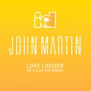 Love Louder (Style Of Eye Remix)/John Martin