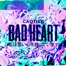 Bad Heart (EP)/Caotico